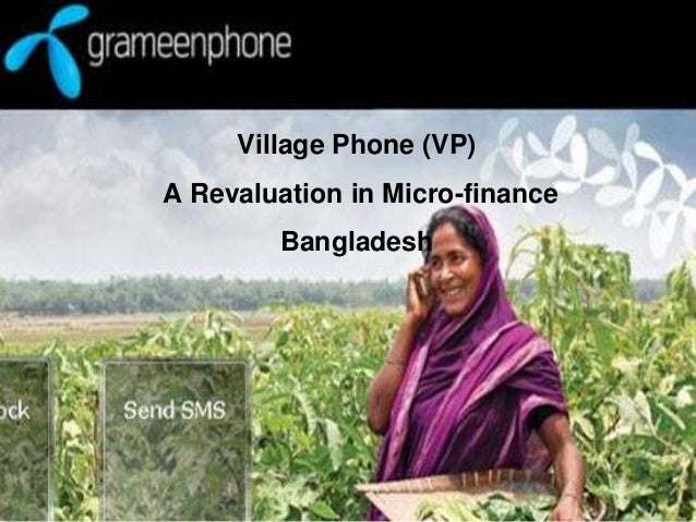 Village Phone (VP) A Revaluation in Micro-finance Bangladesh