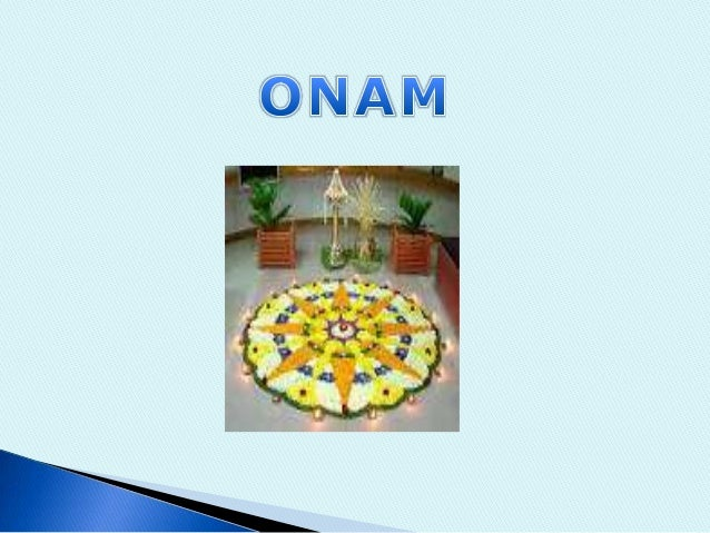        Onam is celebrated all over kerala. It is a colorful festival This is commonly celebrated by malayalies. Onam i...
