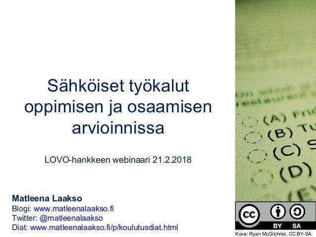 Sähköiset työkalut oppimisen ja osaamisen arvioinnissa LOVO-hankkeen webinaari 21.2.2018 Matleena Laakso Blogi: www.matlee...