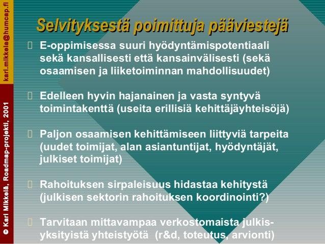 ©KariMikkelä,Roadmap-projekti,2001kari.mikkela@humcap.fi Selvityksestä poimittuja pääviestejäSelvityksestä poimittuja pääv...