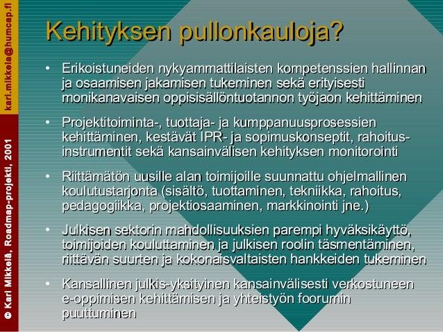 ©KariMikkelä,Roadmap-projekti,2001kari.mikkela@humcap.fi Kehityksen pullonkauloja?Kehityksen pullonkauloja? • Erikoistunei...