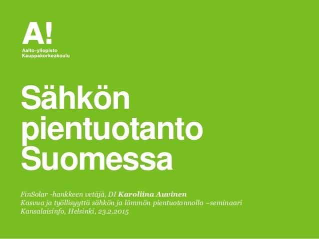 FinSolar -hankkeen vetäjä, DI Karoliina Auvinen Kasvua ja työllisyyttä sähkön ja lämmön pientuotannolla –seminaari Kansala...