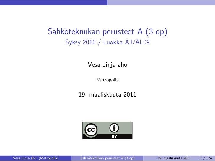 Sähkötekniikan perusteet A (3 op)                              Syksy 2010 / Luokka AJ/AL09                                ...
