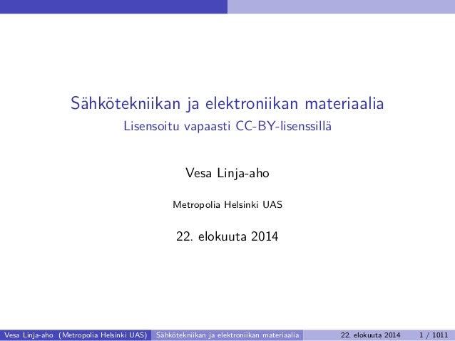 Sähkötekniikan ja elektroniikan materiaalia Lisensoitu vapaasti CC-BY-lisenssillä Vesa Linja-aho Metropolia Helsinki UAS 2...