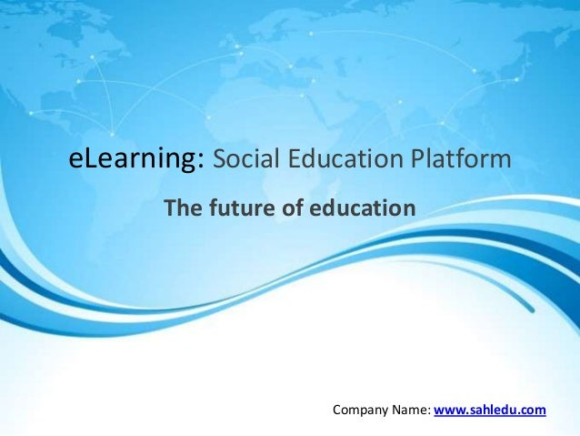 eLearning: Social Education Platform The future of education Company Name: www.sahledu.com
