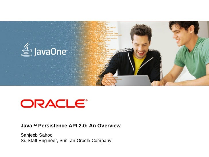 <Insert Picture Here>JavaTM Persistence API 2.0: An OverviewSanjeeb SahooSr. Staff Engineer, Sun, an Oracle Company