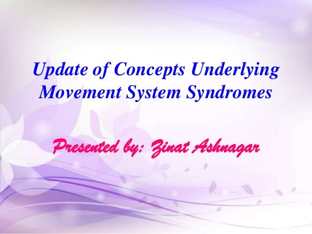 Update of Concepts Underlying Movement System Syndromes  Presented by: Zinat Ashnagar