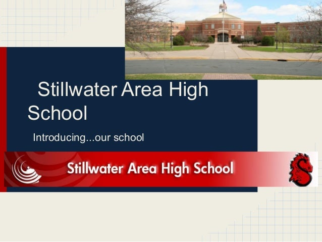 Stillwater Area HighSchoolIntroducing...our school