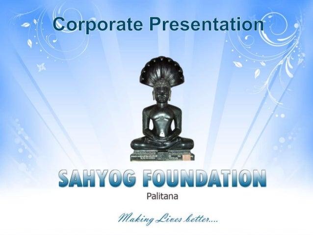 Making lives better…Sahyog FoundationSahyog FoundationPalitana