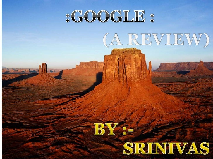 :GOOGLE :<br />(A REVIEW) <br />BY :-<br />                         SRINIVAS<br />
