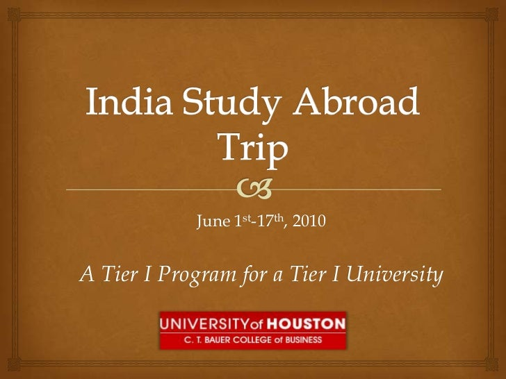India Study Abroad Trip<br />June 1st-17th, 2010<br />A Tier I Program for a Tier I University<br />