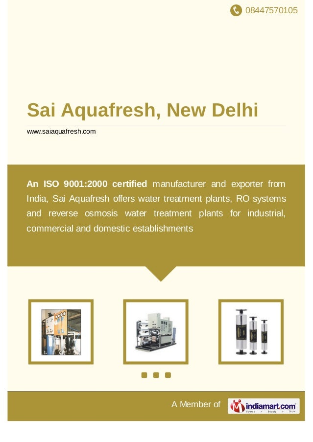 08447570105 A Member of Sai Aquafresh, New Delhi www.saiaquafresh.com An ISO 9001:2000 certified manufacturer and exporter...