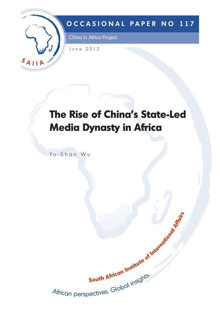 O C C A S I O N A L P A P E R N O 117      China in Africa Project      J u n e 2 012The Rise of China's State-LedMedia Dy...