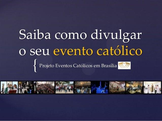{ Saiba como divulgar o seu evento católico Projeto Eventos Católicos em Brasília