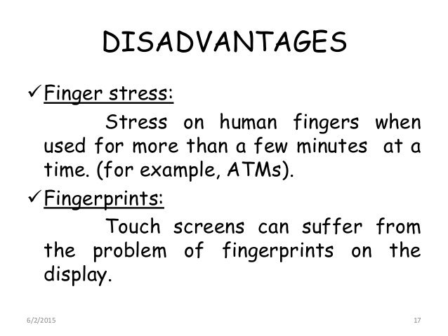 DISADVANTAGES Finger stress: Stress on human fingers when used for more than a few minutes at a time. (for example, ATMs)...