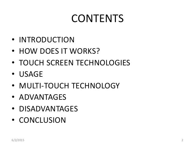 CONTENTS • INTRODUCTION • HOW DOES IT WORKS? • TOUCH SCREEN TECHNOLOGIES • USAGE • MULTI-TOUCH TECHNOLOGY • ADVANTAGES • D...