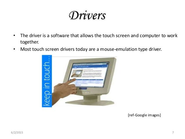 Drivers • The driver is a software that allows the touch screen and computer to work together. • Most touch screen drivers...
