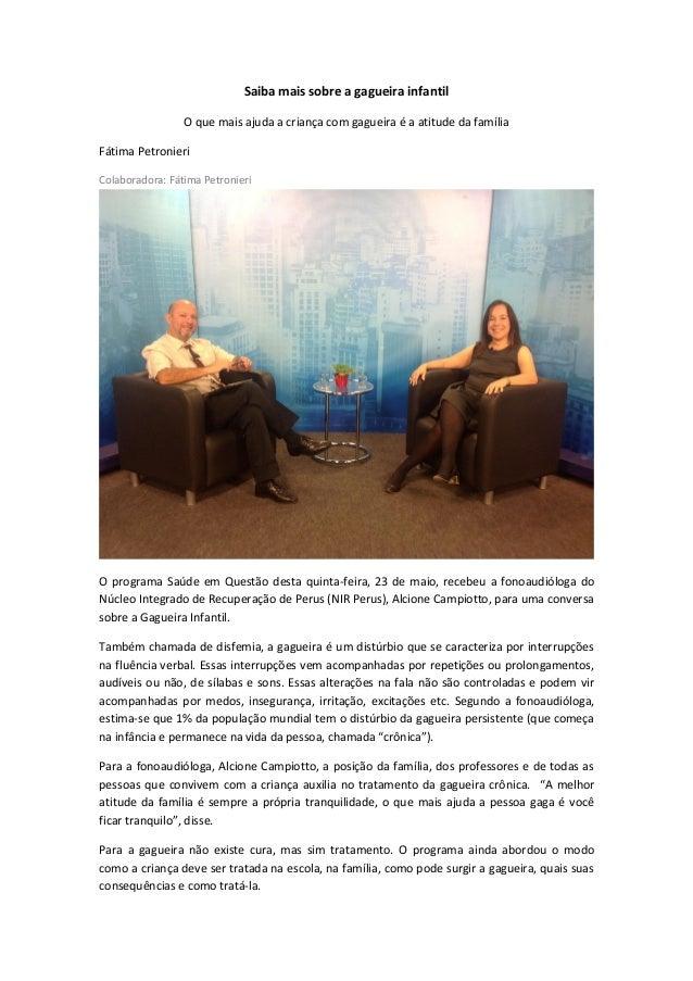 Saiba mais sobre a gagueira infantil O que mais ajuda a criança com gagueira é a atitude da família Fátima Petronieri Cola...