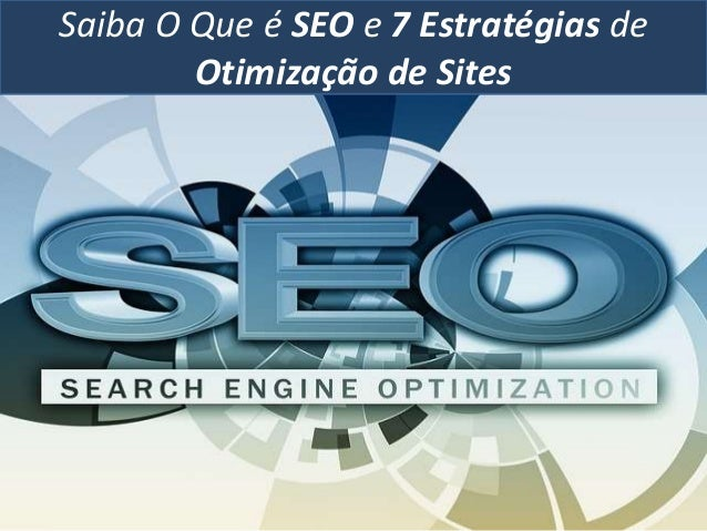 Saiba O Que é SEO e 7 Estratégias de Otimização de Sites