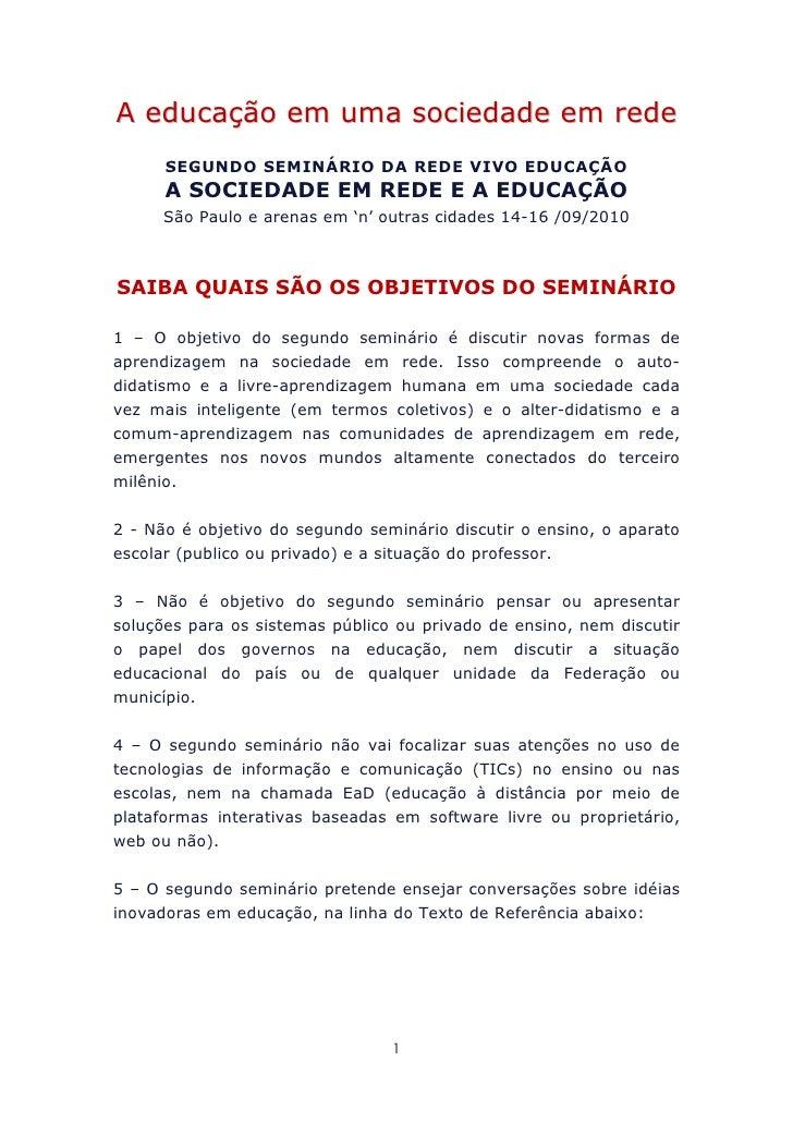 A educação em uma sociedade em rede       SEGUNDO SEMINÁRIO DA REDE VIVO EDUCAÇÃO       A SOCIEDADE EM REDE E A EDUCAÇÃO  ...