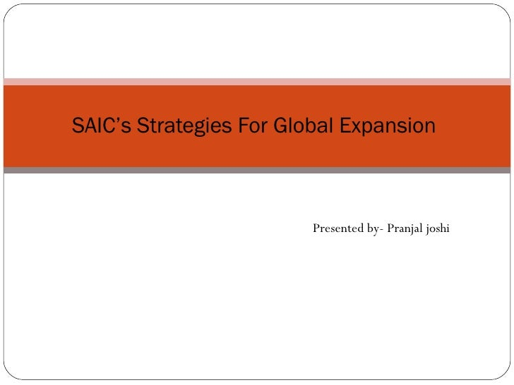 Presented by- Pranjal joshi SAIC's Strategies For Global Expansion