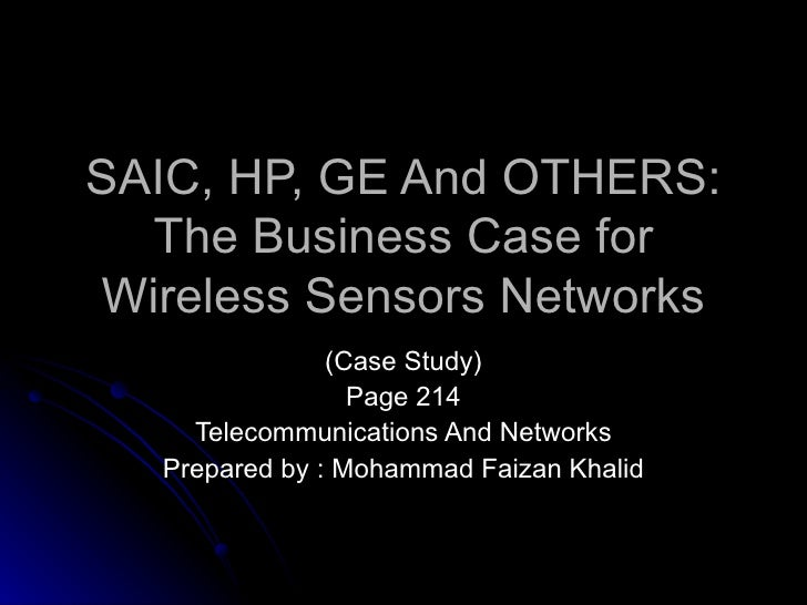 SAIC, HP, GE And OTHERS: The Business Case for Wireless Sensors Networks (Case Study) Page 214 Telecommunications And Netw...