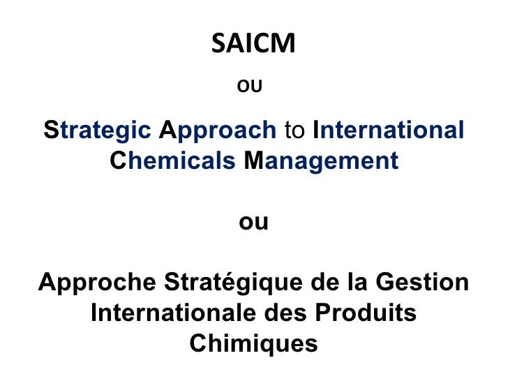 SAICM                OUStrategic Approach to International      Chemicals Management                ouApproche Stratégique...