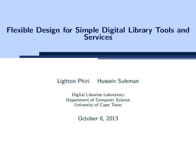 Flexible Design for Simple Digital Library Tools and Services Lighton Phiri Hussein Suleman Digital Libraries Laboratory D...