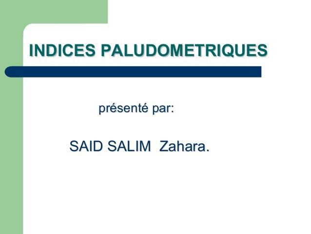 INDICES PALUDOMETRIQUES      présenté par:   SAID SALIM Zahara.