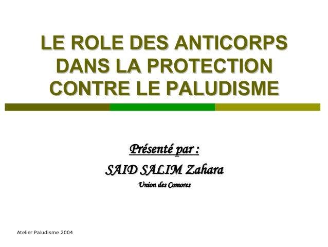LE ROLE DES ANTICORPS          DANS LA PROTECTION          CONTRE LE PALUDISME                            Présenté par :  ...