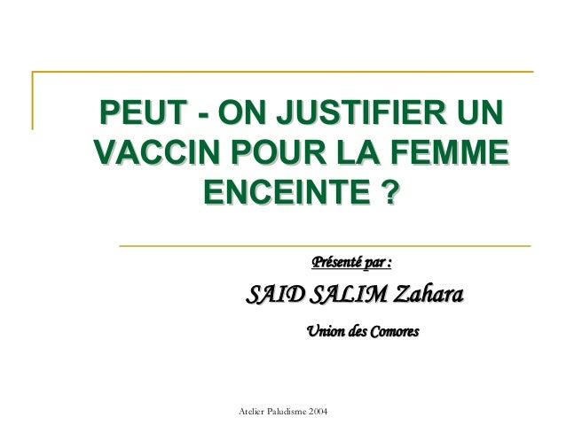 PEUT - ON JUSTIFIER UNVACCIN POUR LA FEMME      ENCEINTE ?                        Présenté par :        SAID SALIM Zahara ...