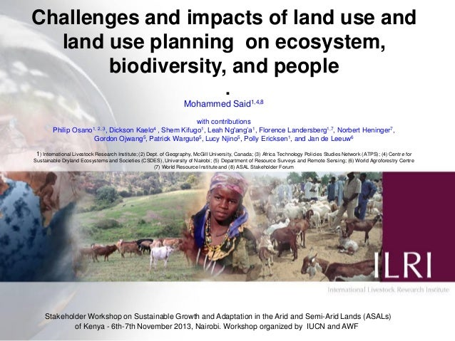 Challenges and impacts of land use and land use planning on ecosystem, biodiversity, and people . Mohammed Said1,4,8 with ...