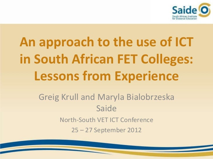 An approach to the use of ICTin South African FET Colleges:   Lessons from Experience   Greig Krull and Maryla Bialobrzesk...