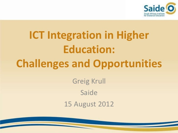 ICT Integration in Higher         Education:Challenges and Opportunities           Greig Krull             Saide         1...