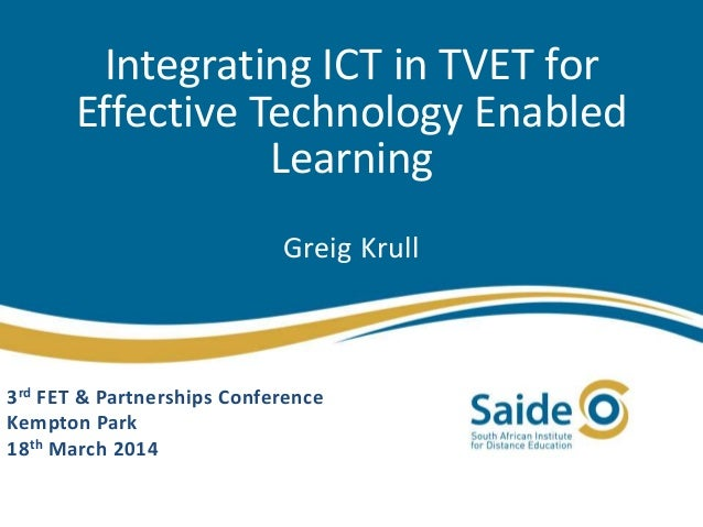 Integrating ICT in TVET for Effective Technology Enabled Learning Greig Krull 3rd FET & Partnerships Conference Kempton Pa...