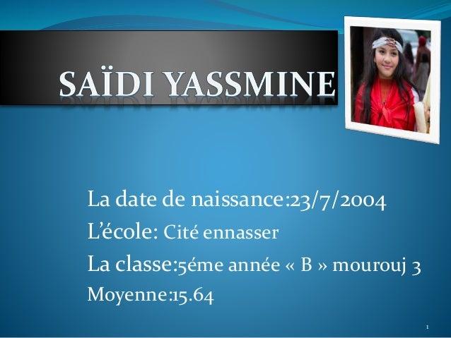 La date de naissance:23/7/2004 L'école: Cité ennasser La classe:5éme année « B » mourouj 3 Moyenne:15.64 1