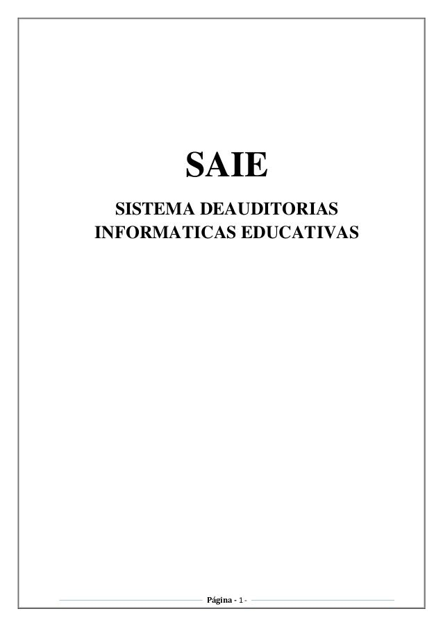 SAIE SISTEMA DEAUDITORIAS INFORMATICAS EDUCATIVAS  Página - 1 -
