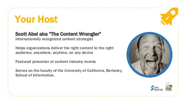"Your Host Scott Abel aka ""The Content Wrangler"" Internationally recognized content strategist Helps organizations deliver ..."