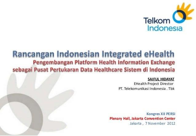 The world in your hand                       SAIFUL HIDAYAT               EHealth Project Director     PT. Telekomunikasi ...
