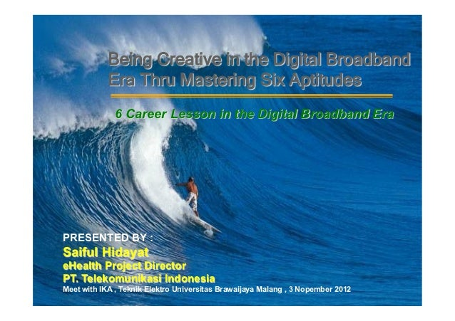 Being Creative in the Digital Broadband            Era Thru Mastering Six Aptitudes              6 Career Lesson in the Di...