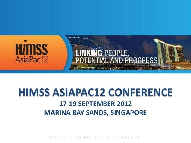 HIMSS ASIAPAC12 CONFERENCE       17-19 SEPTEMBER 2012    MARINA BAY SANDS, SINGAPORE