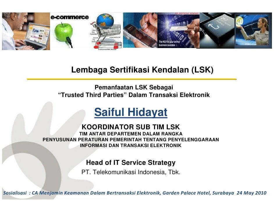 """Lembaga Sertifikasi Kendalan (LSK)                  Pemanfaatan LSK Sebagai     """"Trusted Third Parties"""" Dalam Transaksi El..."""