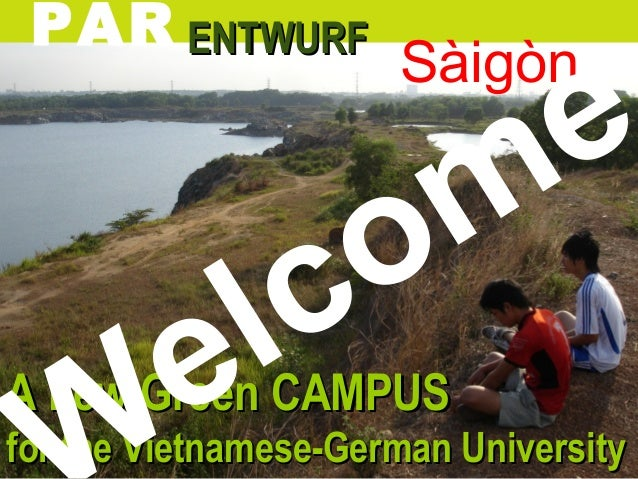 A new Green CAMPUSA new Green CAMPUS for the Vietnamese-German Universityfor the Vietnamese-German University PAR ENTWURFE...