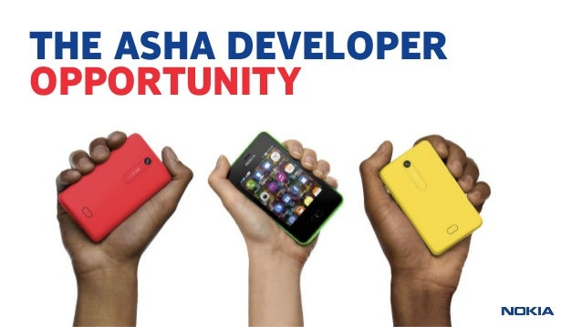 Nokia Internal Use Only THE ASHA DEVELOPER OPPORTUNITY