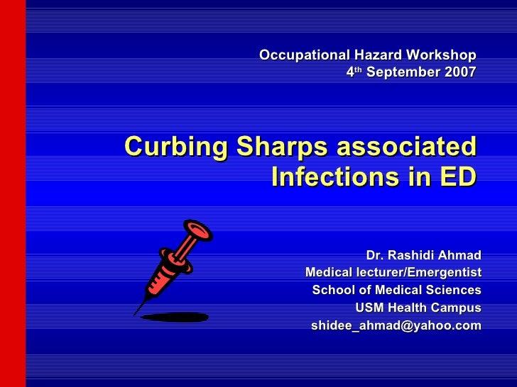 Curbing Sharps associated Infections in ED Dr. Rashidi Ahmad Medical lecturer/Emergentist School of Medical Sciences USM H...