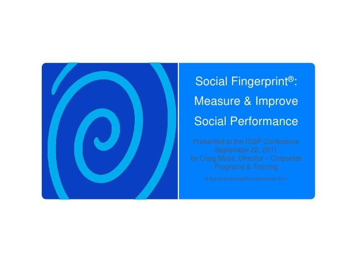 Social Fingerprint®: Measure & Improve Social Performance<br />Presented at the ISSP Conference <br />September 22, 2011<b...