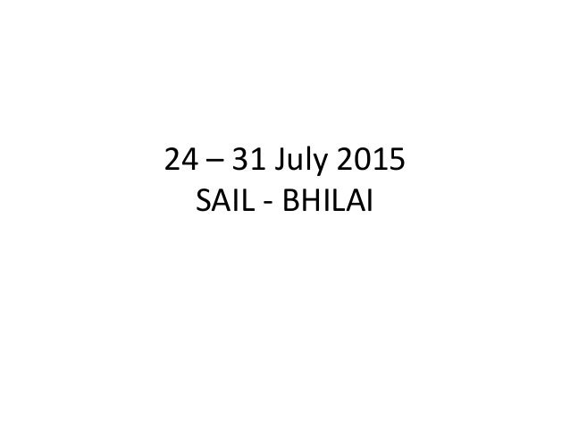 24 – 31 July 2015 SAIL - BHILAI