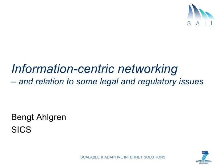 Information-centric networking– and relation to some legal and regulatory issuesBengt AhlgrenSICS                  SCALABL...