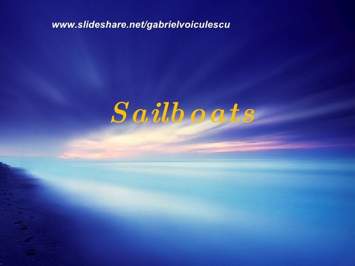 Sailboats www.slideshare.net/gabrielvoiculescu