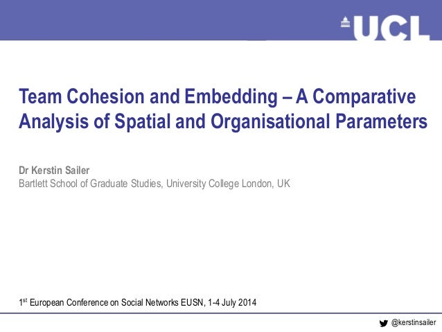 Team Cohesion and Embedding Sailer, July 2014 Team Cohesion and Embedding – A Comparative Analysis of Spatial and Organisa...